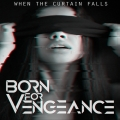 Born for Vengeance - When the curtain falls