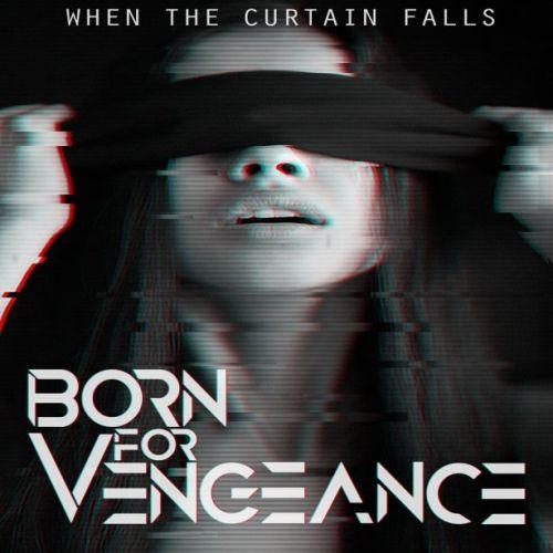 Born for Vengeance - When the Curtain Falls