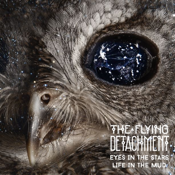 The Flying Detachment - Eyes in the Stars, Life in the Mud