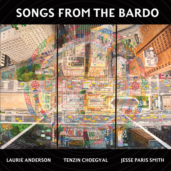 Laurie Anderson, Tenzin Choegyal, Jesse Paris Smith - Songs from the Bardo