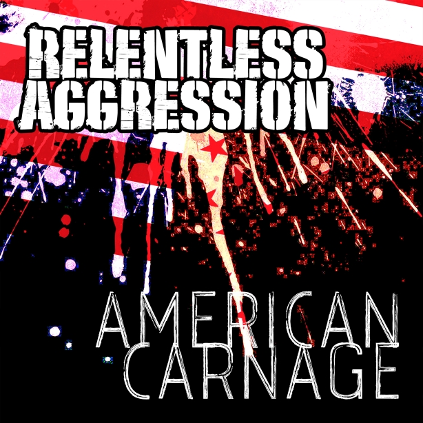 Relentless Aggression - American Carnage